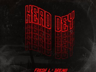 Fresh L Ft. Dremo – Head Dey