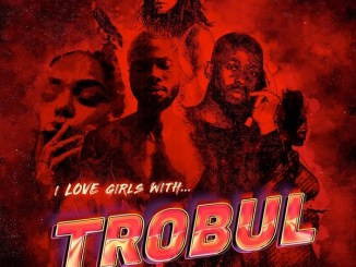 Sarz & WurlD – I Love Girls With Trobul EP