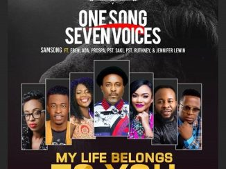 Samsong Ft. Eben, Ada Ehi , Prospa Ochimana and Others – My Life Belongs To You