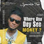 Sparkle Tee – Where Una Dey See Money Mp3 Download