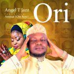 Angel Tjazz Ft. Aminat Ajao (Obirere) – Ori