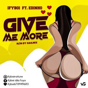 "Ifyboi Ft. Edinho – ""Give Me More"""