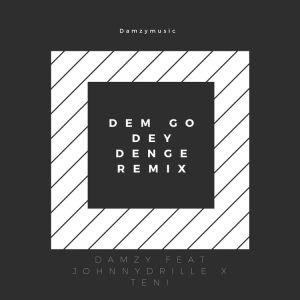 Damzy ft. Johnny Drille & Teni – Dem Go Dey Denge Remix