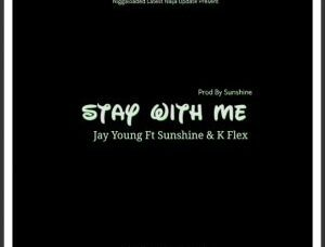 Jay Young Ft Sunshine & K Flex – Stay With Me