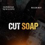 DJ Xclusive – Cut Soap ft Rulerboy Audio