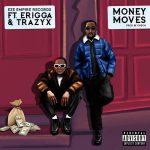 Eze Empire Records – Money Moves ft. Erigga & Trazyx Audio