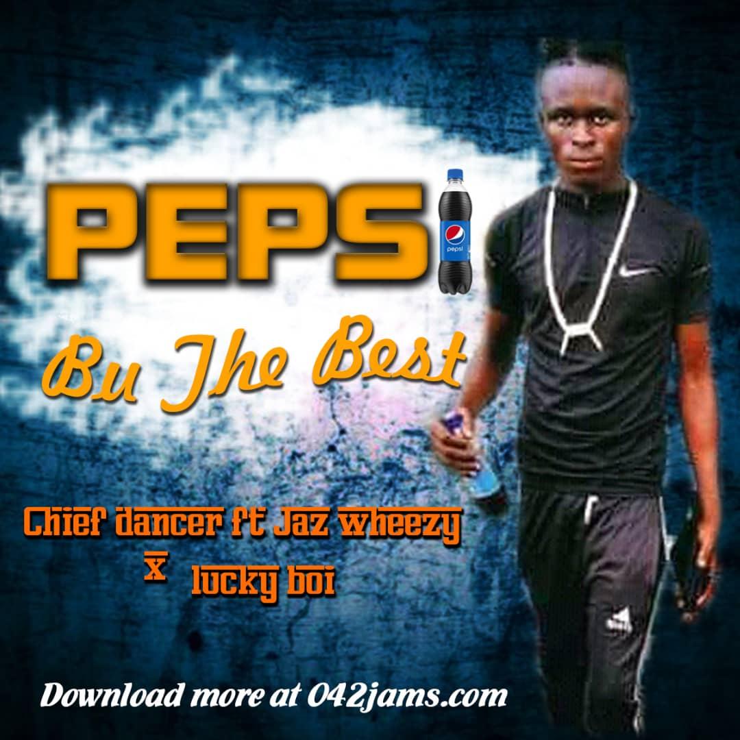 Chief Dancer - Pepsi bu the Best Ft. Jaz Wheezy X Lucky Boi Audio
