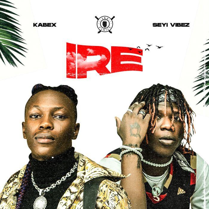 Kabex – Ire Ft Seyi Vibez Audio