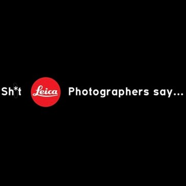 'Sh*t Leica Photographers Say' is a playful parody on the Leica-owner stereotype