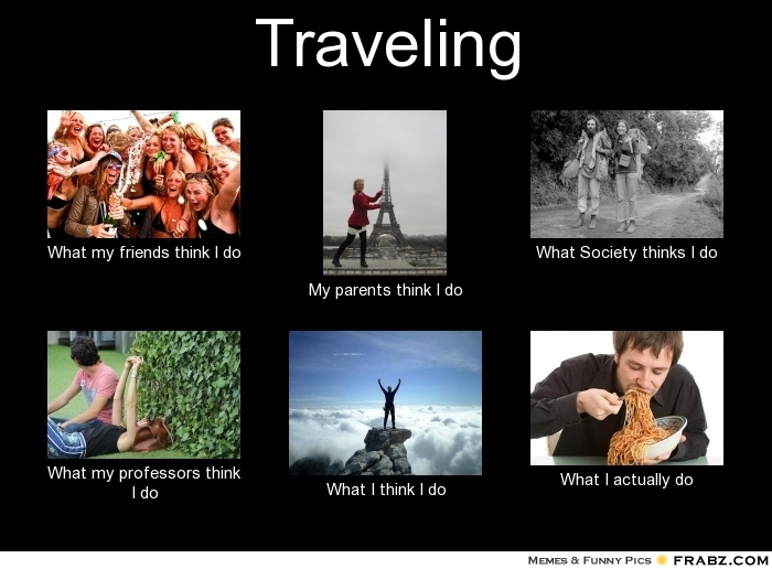 frabz-Traveling-What-my-friends-think-I-do-My-parents-think-I-do-What--adfc80