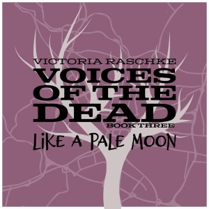 Like A Pale Moon (Voices of the Dead – Book Three)