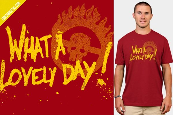 Camiseta what a lovely day