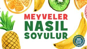 Meyveler Nasil Soyulur-Nasil Kesilir-Dogranir-Dilimlenir-Puf Noktasi-faydalari-1001yemektarifi-pratik bilgiler