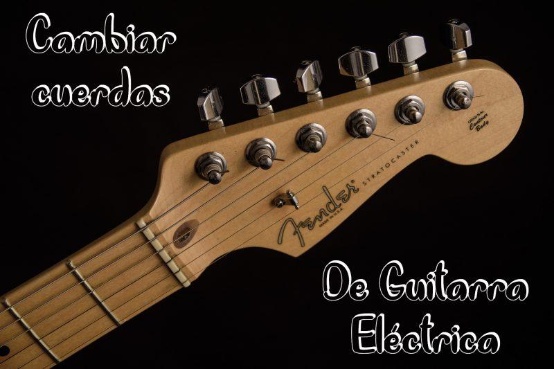 ¿Cómo cambiar cuerdas de guitarra eléctrica?