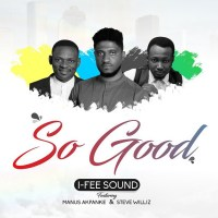 Music: I-Fee Sound  Ft. Manus Akpanke & Steve Willis - So Good