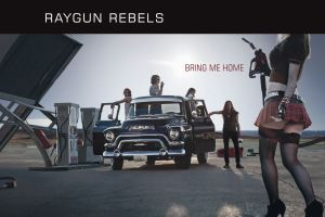 RAYGUN REBELS – Bring Me Home