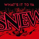 SNEW – What's It To Ya