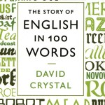 BOOK REVIEW – THE STORY OF ENGLISH IN 100 WORDS by David Crystal