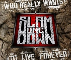 SLAM ONE DOWN Debut Album Who Really Wants to Live Forever Available Now