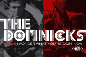 THE DOMNICKS – I Wonder What You're Doing Now/Cool Runnings [Double A side single]