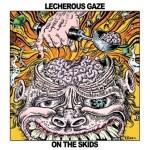 """LECHEROUS GAZE's New LP """"On the Skids"""" Now Streaming in Full via Brooklyn Vegan"""