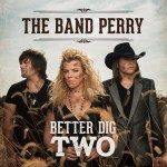 "The Band Perry Scores Third #1 Single With ""Better Dig Two"""