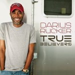 "DARIUS RUCKER RELEASES ""WAGON WHEEL"" FROM UPCOMING NEW ALBUM TRUE BELIEVERS"
