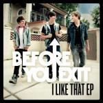 BEFORE YOU EXIT – I Like That [EP]