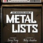 THE MERCILESS BOOK OF METAL LISTS: The Most Opinionated Compendium Ever Written about Heavy Metal Hits Bookstores on April 9, 2013