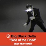 "Big Black Delta's ""Side of the Road"" Named ""Best New Track"" By Pitchfork"