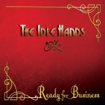 THE IDLE HANDS – Ready For Business