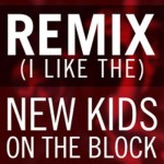 NEW KIDS ON THE BLOCK – Remix (I Like The) (Single)