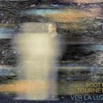 SCOTT TOURNET – Ver La Luz
