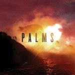 "Palms Share Album Art & Track List; iTunes Pre-Order Offers Immediate ""Tropics"" Download"
