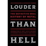 LOUDER THAN HELL: The Definitive Oral History Of Metal – IN STORES TODAY – Amazon RATED #1 in Heavy Metal Books, #2 in History & Criticism Books!