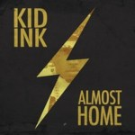 KID INK PREPARES TO LAY MAJOR GROUNDWORK WITH ALMOST HOME EP