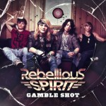 REBELLIOUS SPIRIT Unveil Artwork and Tracklisting for Debut Album Gamble Shot