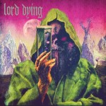LORD DYING Release Lyric Video – CD Release Show Announced