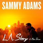 "SAMMY ADAMS TO PREMIERE VIDEO FOR ""LA STORY"" ACROSS VEVO TODAY"