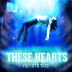 CD Review: THESE HEARTS – Yours To Take