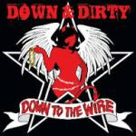 DOWN & DIRTY – Down To The Wire