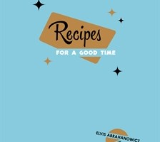 Book Review – Recipes For A Good Time by Elvis Abrahanowicz & Ben Milgate