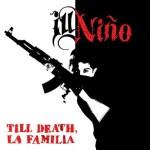 CD REVIEW: ILL NINO – Till Death, La Familia