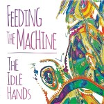 CD REVIEW: THE IDLE HANDS – Feeding The Machine