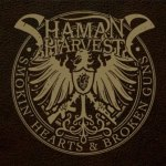 CD REVIEW: SHAMAN's HARVEST – Smokin' Hearts & Broken Guns