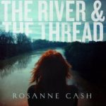 CD REVIEW: ROSANNE CASH – The River & The Thread