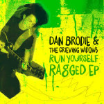 CD Review: DAN BRODIE & THE GRIEVING WIDOWS – Run Yourself Ragged EP