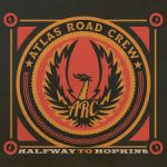 CD REVIEW: ATLAS ROAD CREW – Halfway To Hopkins