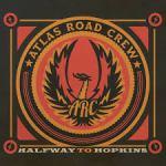 CD REVIEW: ATLAS ROAD CREW – Halfway To Hopkins