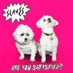 CD REVIEW: SLAVES – Are You Satisfied